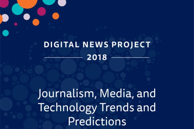 Reuters Institute for the Study of Journalism's Journalism, Media, and Technology Trends and Predictions 2018